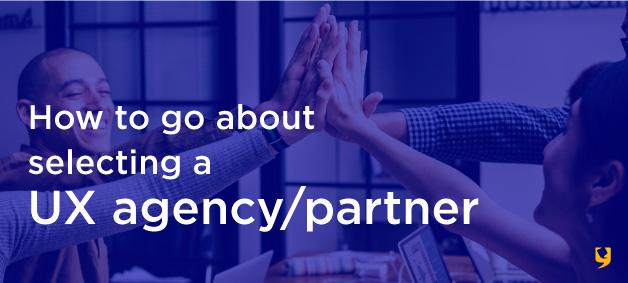 ux design teams - selecting a UX agency