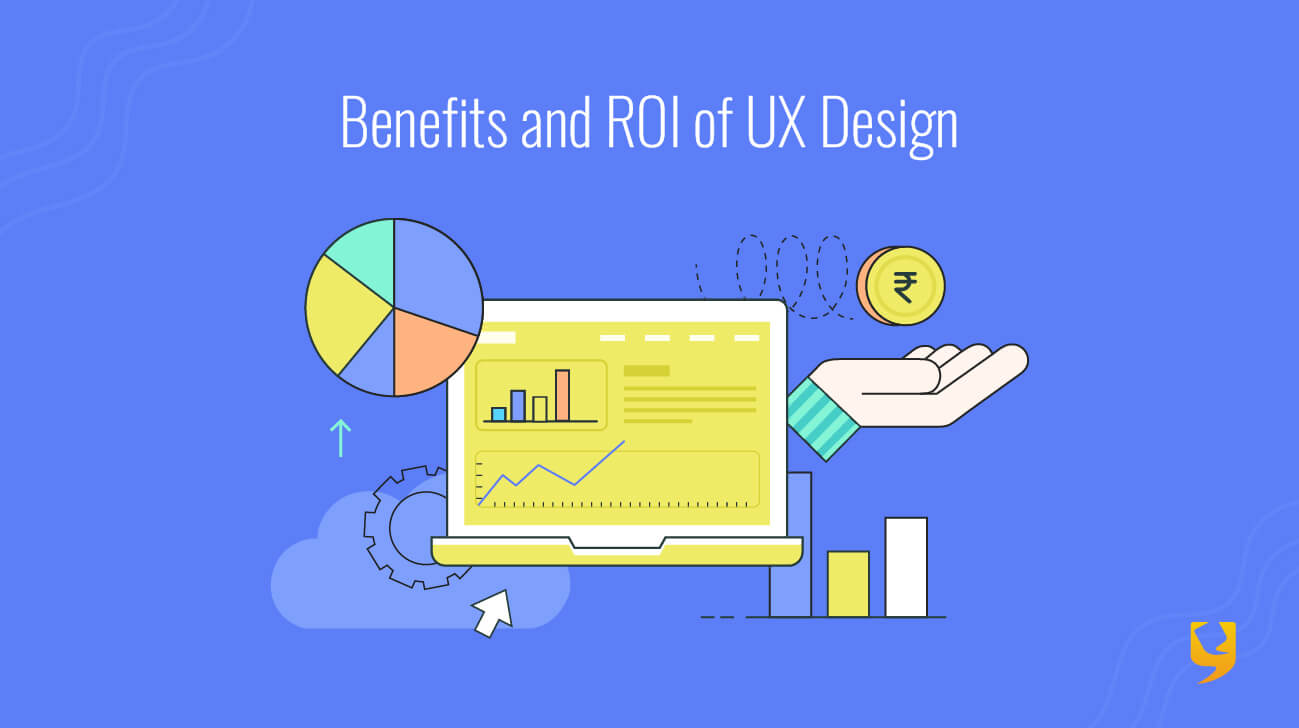 Benefits and ROI of UX Design