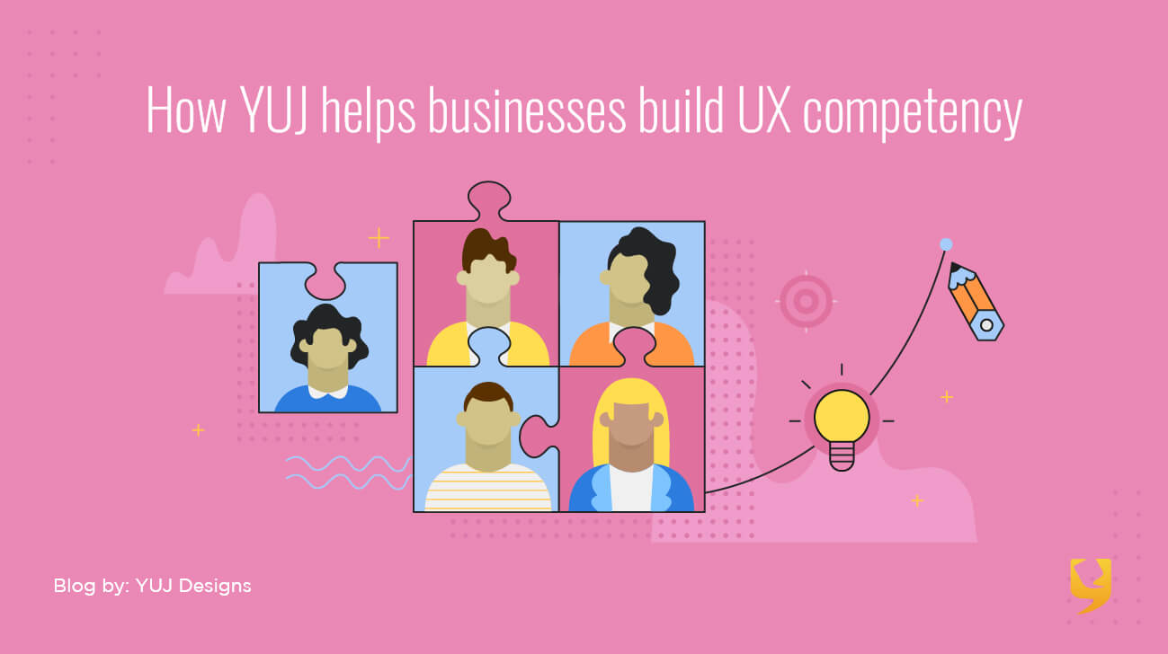YUJ helps businesses build UX competency